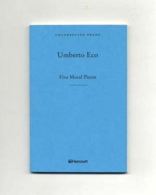 Five Moral Pieces - Uncorrected Proof. Umberto Eco