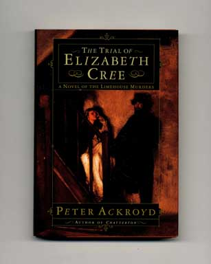 The Trial of Elizabeth Cree: A Novel of the Limehouse Murders - 1st Edition/1st Printing