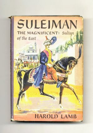 Suleiman The Magnificent: Sultan Of The East - 1st Edition/1st Printing. Harold Lamb