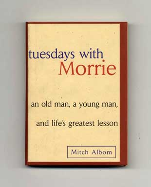 Tuesdays With Morrie: an old man, a young man, and life's greatest lesson - 1st Edition/1st Printing