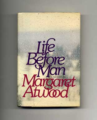 Life Before Man - 1st US Edition/1st Printing. Margaret Atwood