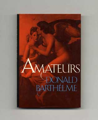 Amateurs - 1st Edition/1st Printing. Donald Barthelme