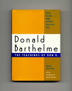 Donald Barthelme - The Teachings Of Don B. - 1st Edition/1st Printing. Donald Barthelme, Kim...