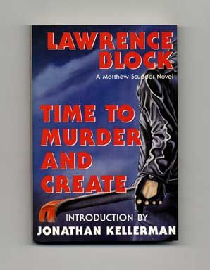 Time to Murder and Create - Deluxe First Edition. Lawrence Block
