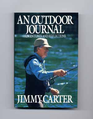 An Outdoor Journal: Adventures And Reflections - 1st Edition/1st Printing. Jimmy Carter