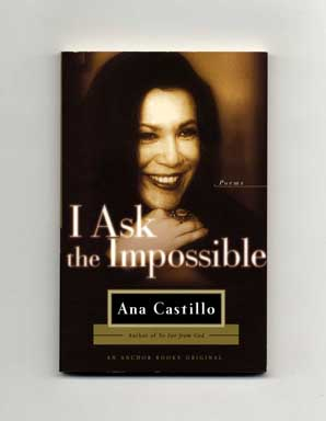 I Ask the Impossible - 1st Edition/1st Printing. Ana Castillo