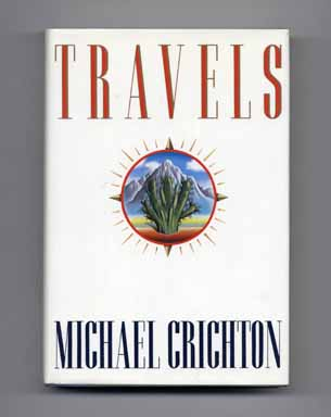Travels - 1st Edition/1st Printing. Michael Crichton