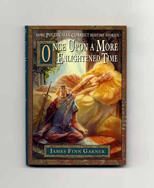 Once Upon A More Enlightened Time: More Politically Correct Bedtime Stories - 1st Edition/1st Printing