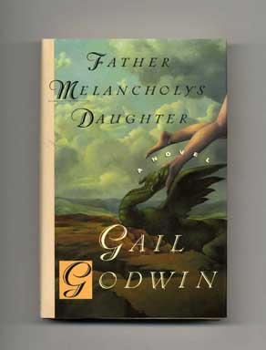 Father Melancholy's Daughter - 1st Edition/1st Printing. Gail Godwin.