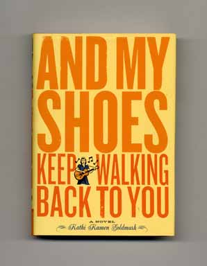And My Shoes Keep Walking Back to You - 1st Edition/1st Printing