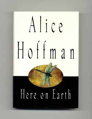 Here on Earth - 1st Edition/1st Printing. Alice Hoffman