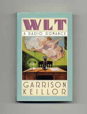 WLT: A Radio Romance - 1st Edition/1st Printing. Garrison Keillor