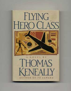 Flying Hero Class - 1st US Edition/1st Printing. Thomas Keneally