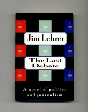 The Last Debate: A Novel Of Politics And Journalism - 1st Edition/1st Printing