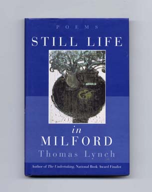 Still Life In Milford: Poems - 1st Edition/1st Printing. Thomas Lynch
