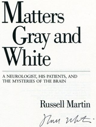 Matters Gray & White: A Neurologist, His Patients, and the Mysteries of the Brain - 1st Edition/1st Printing