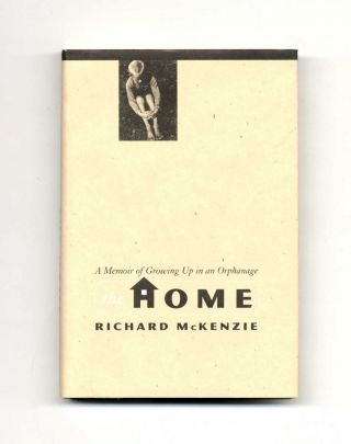 The Home: A Memoir Of Growing Up In An Orphanage - 1st Edition/1st Printing