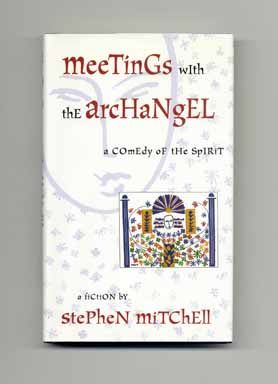 Meetings With The Archangel: A Comedy Of The Spirit - 1st Edition/1st Printing