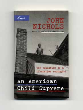 An American Child Supreme: The Education Of A Liberation Ecologist - 1st Edition/1st Printing