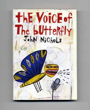 The Voice of the Butterfly - 1st Edition/1st Printing. John Nichols