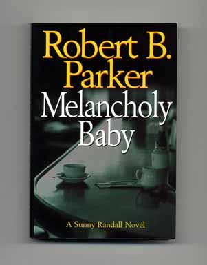 Melancholy Baby - 1st Edition/1st Printing. Robert B. Parker