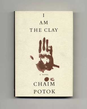 I Am the Clay - 1st Edition/1st Printing. Chaim Potok