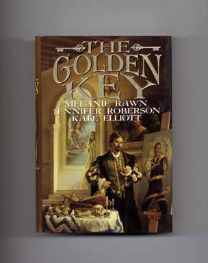 The Golden Key - 1st Edition/1st Printing. Melanie Rawn, Jennifer Roberson, Kate Elliot.