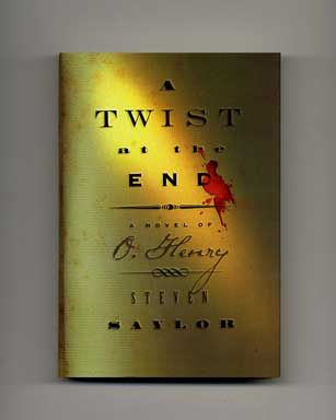 A Twist At The End: A Novel Of O. Henry - 1st Edition/1st Printing. Steven Saylor