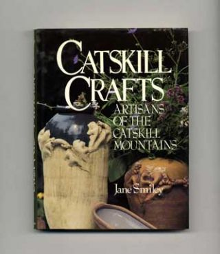 Catskill Crafts: Artisans Of The Catskill Mountains - 1st Edition/1st Printing. Jane Smiley