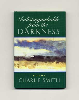 Indistinguishable from the Darkness - 1st Edition/1st Printing. Charlie Smith