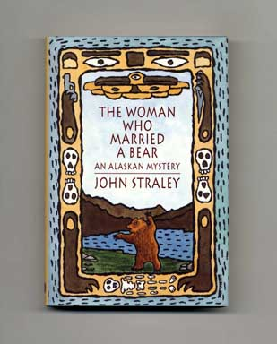The Woman Who Married A Bear: An Alaskan Mystery - 1st Edition/1st Printing
