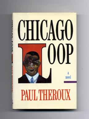 Chicago Loop - 1st Edition/1st Printing. Paul Theroux