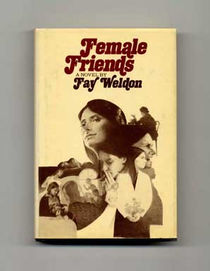 Female Friends - 1st Edition/1st Printing. Fay Weldon