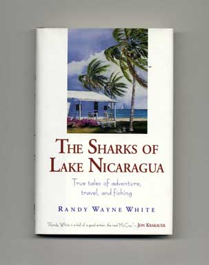 The Sharks Of Lake Nicaragua: True Tales of Adventure, Travel, and Fishing - 1st Edition/1st Printing
