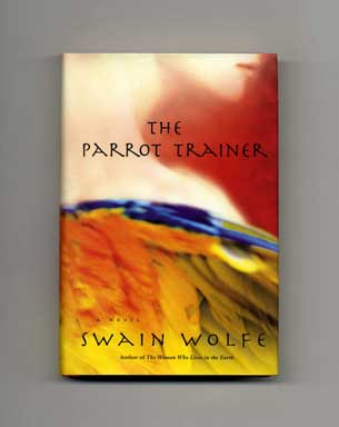 The Parrot Trainer - 1st Edition/1st Printing. Swain Wolfe