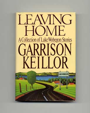 Leaving Home: A Collection Of Lake Wobegon Stories - 1st Edition/1st Printing