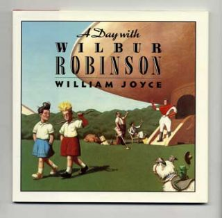 A Day With Wilbur Robinson - 1st Edition/1st Printing. William Joyce