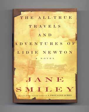 The All-True Travels and Adventures of Lidie Newton - 1st Edition/1st Printing. Jane Smiley