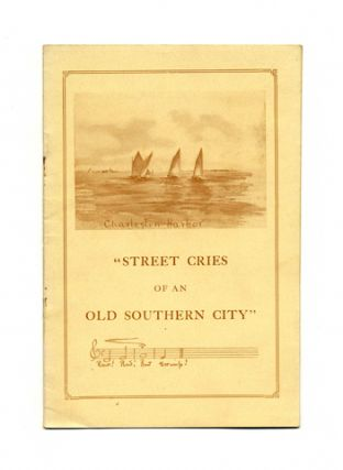 Street Cries Of An Old Southern City. Harriette Kershaw Leiding
