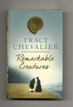 Remarkable Creatures - 1st Edition/1st Printing. Tracy Chevalier