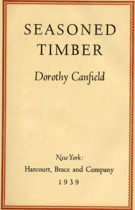 Seasoned Timber - 1st Edition/1st Printing. Dorothy Canfield