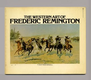 The Western Art Of Frederic Remington - 1st Edition/1st Printing. Matthew Baigell