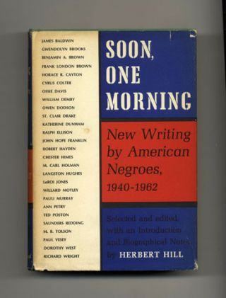 Soon, One Morning: New Writing By American Negroes, 1940-1962 - 1st Edition/1st Printing. Herbert Hill.