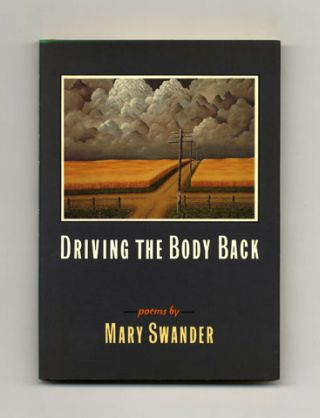 Driving The Body Back - 1st Edition/1st Printing. Mary Swander