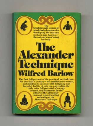The Alexander Technique - 1st US Edition/1st Printing. Wilfred Barlow