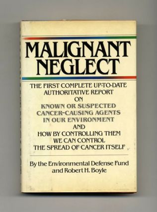 Malignant Neglect - 1st Edition/1st Printing. Robert H. Boyle, The Environmental Defense Fund