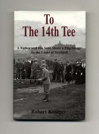 To The 14th Tee - A Father and His Sons Share a Pilgrimage to the Links of Scotland