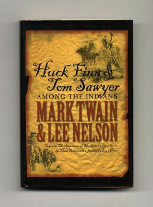 Huck Finn & Tom Sawyer Among The Indians - 1st Edition/1st Printing. Mark Twain, Lee Nelson
