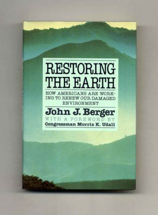 Restoring The Earth - 1st Edition/1st Printing. John J. Berger, Congressman Morris K. Udall