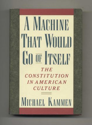 A Machine That Would Go of Itself: the Constitution in American Culture - 1st Edition/1st Printing